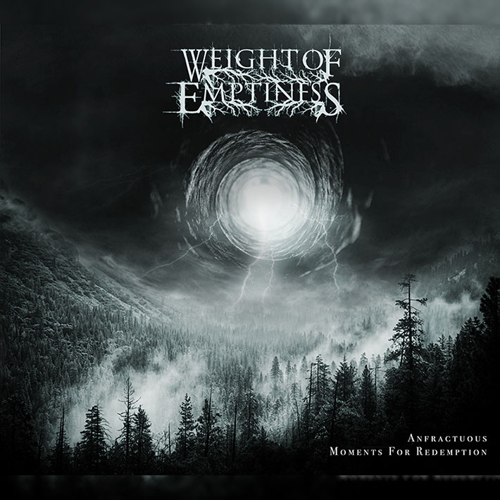WEIGHT OF EMPTINESS <br> Anfractuous Moments for Redemption.