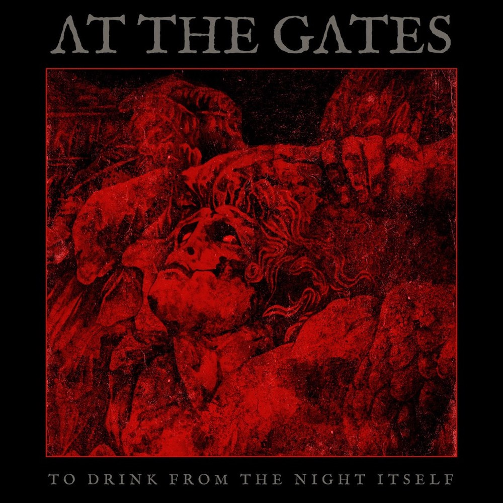 AT THE GATES <br> To Drink from the Night Itself.