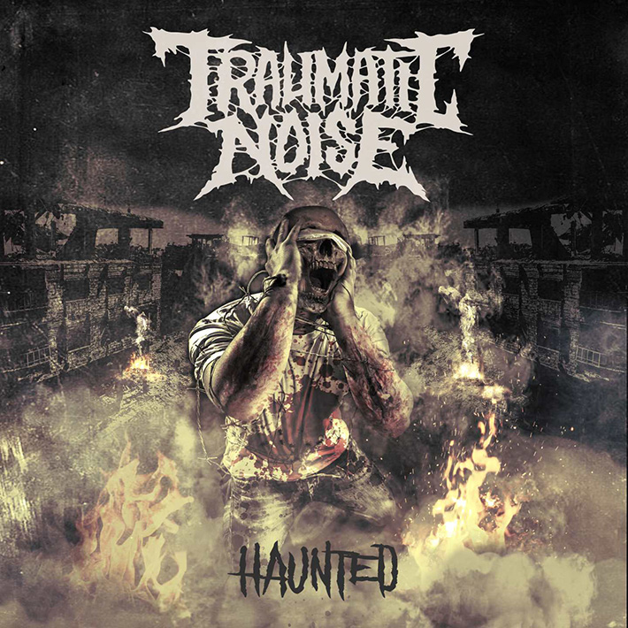 TRAUMATIC NOISE <br> Haunted.